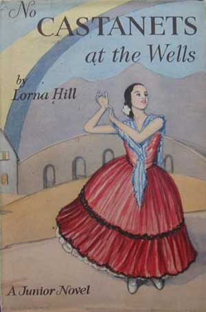 Dustjacket of the Lorna Hill junior novel, No castanets at the Wells